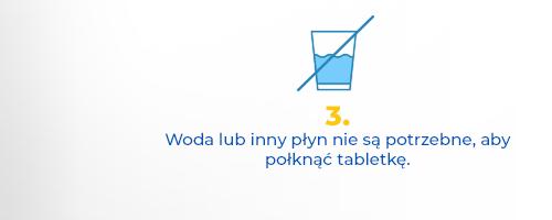Woda lub inny płyn nie są potrzebne, aby połknąć tabletkę.